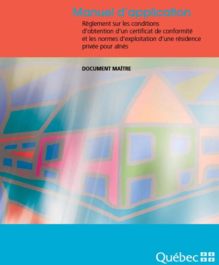 Manuel d'application – Règlement sur les conditions d'obtention d'un certificat de conformité et les normes d'exploitation d'une résidence privée pour aînés